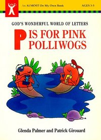 P Is for Pink Polliwogs: God's Wonderful World of Letters (Almost on My Own Book)