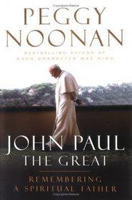 John Paul the Great : Remembering a Spiritual Father