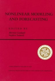 Nonlinear Modeling and Forecasting (Santa Fe Institute Series)