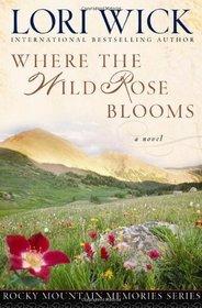 Where the Wild Rose Blooms (Wick, Lori)