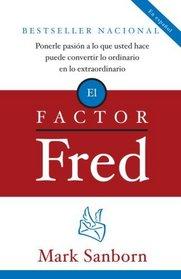 El factor Fred: Ponerle pasión a lo que usted hace puede convertir lo ordinario en lo extraordinario (Spanish Edition)