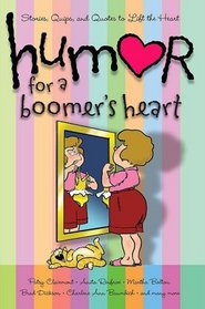 Humor for a Boomer's Heart: Stories, Quips, and Quotes to Lift the Heart (Humor for the Heart)