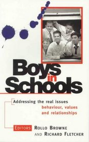 Boys in Schools: Addressing the Real Issues: Behavior, Values and Relationships