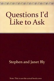 Questions I'd like to ask