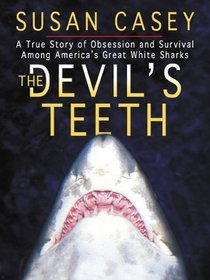 The Devil's Teeth: A True Story of Obsession and Survival Among America's Great White Sharks (Large Print)