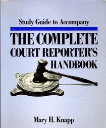 Study guide to accompany The complete court reporter's handbook