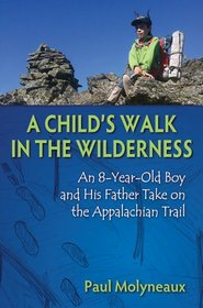 Child's Walk in the Wilderness, A: An 8-Year-Old Boy and His Father Take On the Appalachian Trail