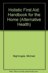 Holistic First Aid: Handbook for the Home (Alternative Health)