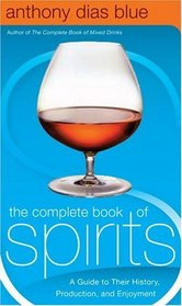 The Complete Book of Spirits : A Guide to Their History, Production, and Enjoyment