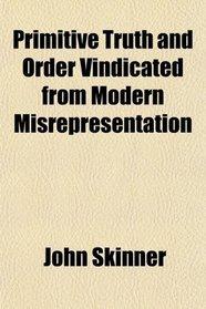 Primitive Truth and Order Vindicated from Modern Misrepresentation