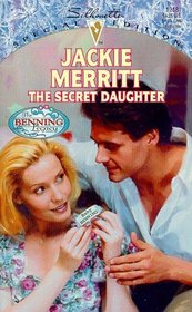 The Secret Daughter (Benning Legacy, Bk 3) (Silhouette Special Edition, No 1218)