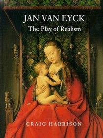 Jan Van Eyck: The Play of Realism