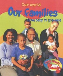 Our Families from Baby to Grandma (Little Nippers: Our World)