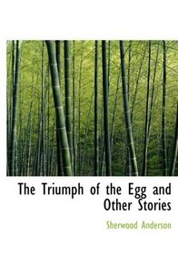 The Triumph of the Egg  and Other Stories (Large Print Edition)