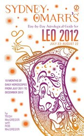 Sydney Omarr's Day-by-Day Astrological Guide for the Year 2012: Leo (Sydney Omarr's Day By Day Astrological Guide for Leo)