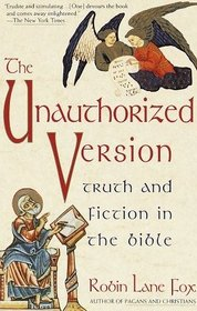 Unauthorized Version: Truth and Fiction in the Bible