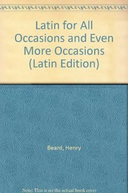 Latin for All Occasions and Even More Occasions