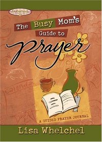 The Busy Mom's Guide to Prayer: A Guided Prayer Journal