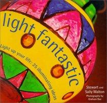 Light Fantastic : Light Up Your Life: 25 Illuminating Ideas (Designer Details)