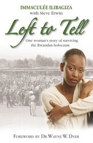 Left to Tell: One Woman's Story of Surviving the Rwanden Holocaust