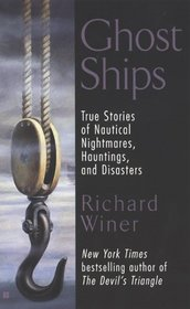 Ghost Ships : True Stories of Nautical Nightmares, Hauntings, and Disasters