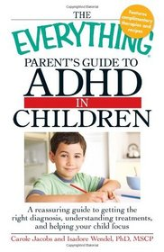The Everything Parents' Guide to ADHD in Children (Everything Series)