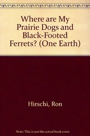 Where Are My Prairie Dogs and Black-Footed Ferrets? (One Earth)