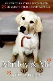Marley and Me : Life and Love with the World's Worst Dog