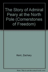The Story of Admiral Peary at the North Pole (Cornerstones of Freedom)