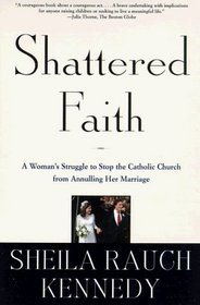 Shattered Faith: A Woman's Struggle to Stop the Catholic Church from Annulling Her Marriage