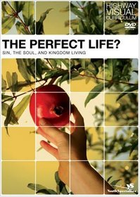 The Perfect Life?: Sin, the Soul, and Kingdom Living (Highway Visual Curriculum)