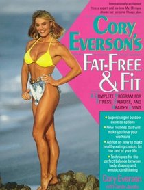 Cory Everson's Fat-Free  Fit: A Complete Program for Fitness, Exercise, and Healthy Living
