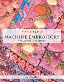 Creative Machine Embroidery: A Practical Sourcebook