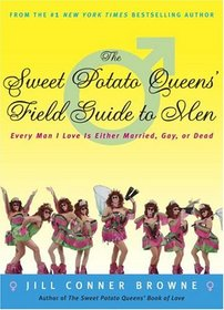 The Sweet Potato Queens' Field Guide to Men : Every Man I Love Is Either Married, Gay, or Dead