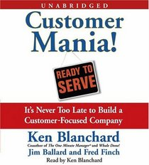 Customer Mania! : It's Never too Late to Build a Customer- Focused Company