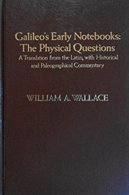 Galileo's Early Notebooks. The Physical Questions. A Translation from the Latin, with Historical and Paleographical Commentary