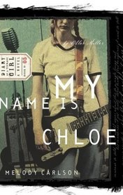 My Name Is Chloe (Diary of a Teenage Girl: Chloe, Bk 1)