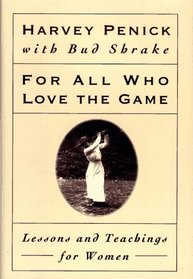 FOR ALL WHO LOVE THE GAME : LESSONS AND TEACHINGS FOR WOMEN