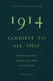 1914 - Goodbye to All That: Writers on the Conflict Between Life and Art