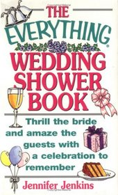 The Everything Wedding Shower Book: Thrill the Bride and Amaze the Guests With a Celebration to Remember (Everything Series)