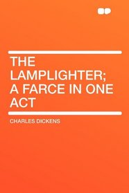The Lamplighter; a farce in one act