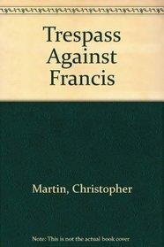 Trespass against Francis