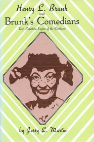 Henry L. Brunk and Brunk's Comedians: Tent Repertoire Empire of the Southwest