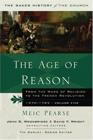 The Age of Reason: From the Wars of Religion to the  Revolution, 1570-1789 (Baker History of the Church)