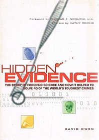 Hidden Evidence : The Story of Forensic Science and How it Helped to Solve 40 of the World's Toughest Crimes