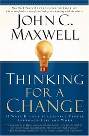 Thinking for a Change : 11 Ways Highly Successful People Approach Life andWork