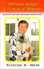 DeForest Kelley: A Harvest of Memories : My Life and Times With a Remarkable Gentleman Actor