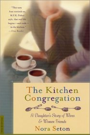 The Kitchen Congregation : A Daughter's Story of Wives and Women Friends