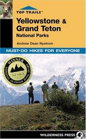 Top Trails Yellowstone  Grand Teton National Parks: Must-Do Hikes For Everyone (Top Trails)