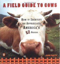 A Field Guide to Cows : How to Identify and Appreciate America's 52 Breeds